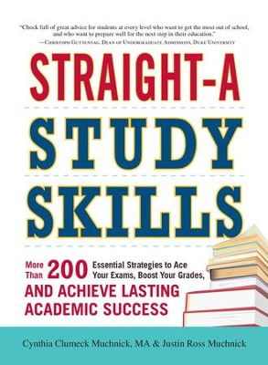 Straight-A Study Skills: More Than 200 Essential Strategies to Ace Your Exams, Boost Your Grades, and Achieve Lasting Academic Success - eBook  -     By: Cynthia Clumeck Muchnick, Justin Ross Muchnick