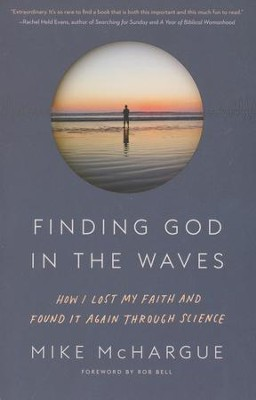 Finding God in the Waves: How I Lost My Faith and Found It Again Through Science  -     By: Mike McHargue