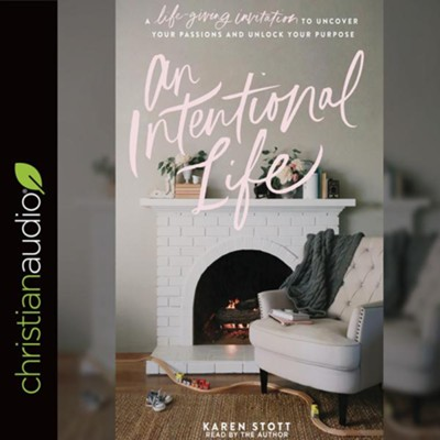 An Intentional Life: A Life-Giving Invitation to Uncover Your Passions and Unlock Your Purpose - unabridged audiobook on CD  -     Narrated By: Karen Stott     By: Karen Stott