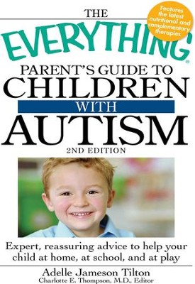 The Everything Parent's Guide to Children with Autism: Expert, reassuring advice to help your child at home, at school, and at play - eBook  -     Edited By: Charlotte E. Thompson     By: Adelle Jameson Tilton