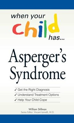 When Your Child Has . . . Asperger's Syndrome: *Get the Right Diagnosis *Understand Treatment Options *Help Your Child Cope - eBook  -     Edited By: Vincent Iannelli M.D.     By: William Stillman