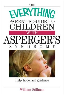 The Everything Parent's Guide To Children With Asperger's Syndrome: Help, Hope, And Guidance - eBook  -     By: William Stillman