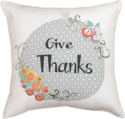 Give Thanks Pillow  -     By: Sarah Ogren