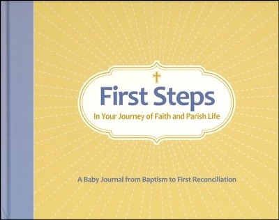 First Steps In Your Journey of Faith and Parish Life: A Baby Journal from Baptism to First Reconciliation  -     By: Conor Gallagher