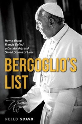 Bergoglio's List: How a Young Francis Defied a Dictatorship and Saved Dozens of Lives  -     By: Nello Scavo