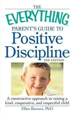 The Everything Parent's Guide to Positive Discipline: A constructive approach to raising a kind, cooperative, and respectful child - eBook  -     By: Ellen Bowers Ph.D.