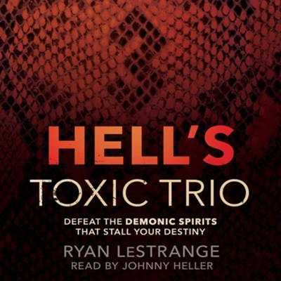 Hell's Toxic Trio: Defeat the Demonic Spirits that Stall Your Destiny - unabridged audiobook on CD  -     Narrated By: Johnny Heller     By: Ryan LeStrange