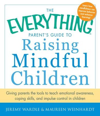 The Everything Parent's Guide to Raising Mindful Children: Giving Parents the Tools to Teach Emotional Awareness, Coping Skills, and Impulse Control in Children - eBook  -     By: Jeremy Wardle, Maureen Weinhardt