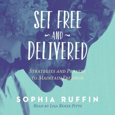 Set Free and Delivered: Strategies and Prayers to Maintain Freedom - unabridged audiobook on CD  -     Narrated By: Lisa Renee Pitts     By: Sophia Ruffin