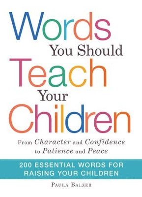 Words You Should Teach Your Children: From Character and Confidence to Patience and Peace, 200 Essential Words for Raising Your Children - eBook  -     By: Paula Balzer