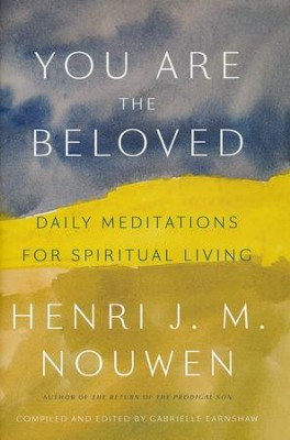 You Are the Beloved: Daily Meditations for Spiritual   Living  -     By: Henri J.M. Nouwen
