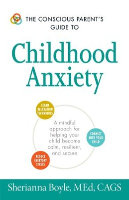 The Conscious Parent's Guide to Childhood Anxiety: A Mindful Approach for Helping Your Child Become Calm, Resilient, and Secure - eBook  -     By: Sherianna Boyle