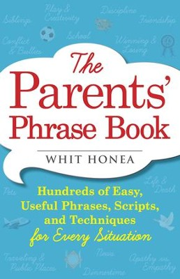 The Parents' Phrase Book: Hundreds of Easy, Useful Phrases, Scripts, and Techniques for Every Situation - eBook  -     By: Whit Honea