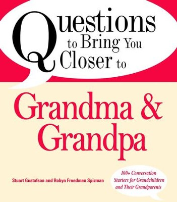 Questions to Bring You Closer to Grandma and Grandpa: 100+ Conversation Starters for Grandparents of Any Age - eBook  -     By: Stuart Gustafson, Robin Freedman Spizman