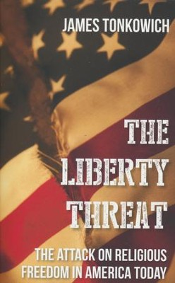 The Liberty Threat: The Attack on Religious Freedom in America Today  -     By: James Tonkowich