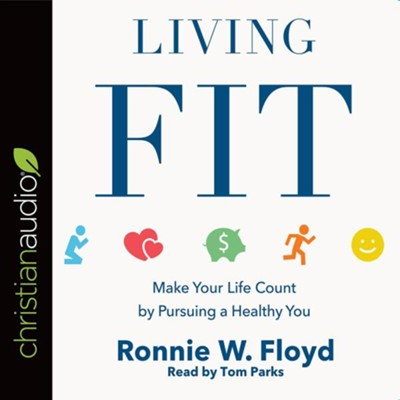 Living Fit: Make Your Life Count by Pursuing a Healthy You - unabridged audiobook on CD  -     By: Ronnie W. Floyd