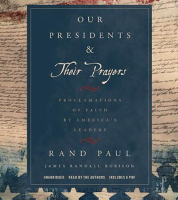 Our Presidents & Their Prayers: Proclamations Of Faith by America's Leaders Unabridged, 3 CDs  -     By: Rand Paul