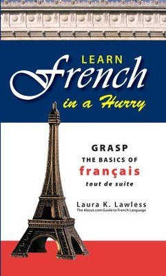 Learn French In A Hurry: Grasp the Basics of Francais Tout De Suite - eBook  -     By: Laura K. Lawless