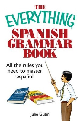 The Everything Spanish Grammar Book: All The Rules You Need To Master Espanol - eBook  -     By: Julie Gutin