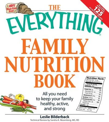 The Everything Family Nutrition Book: All you need to keep your family healthy, active, and strong - eBook  -     By: Leslie Bilderback