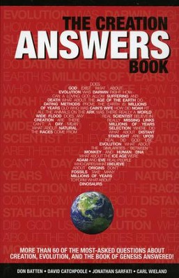 The Creation Answers Book 4th Edition   -     By: Don Batten, David Catchpoole, Jonathan Sarfati, Carl Wieland