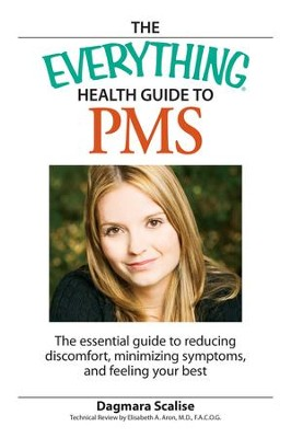 The Everything Health Guide to PMS: The essential guide to reducing discomfort, minimizing symptoms, and feeling your best - eBook  -     By: Dagmara Scalise