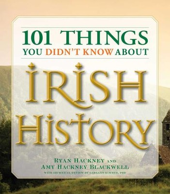 101 Things You Didn't Know About Irish History: The People, Places, Culture, and Tradition of the Emerald Isle - eBook  -     By: Ryan Hackey, Amy Hackney Blackwell
