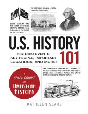 U.S. History 101: Historic Events, Key People, Important Locations, and More! - eBook  -     By: Kathleen Sears