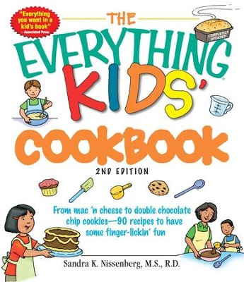 The Everything Kids' Cookbook: From mac 'n cheese to double chocolate chip cookies - 90 recipes to have some finger-lickin' fun - eBook  -     By: Sandra K. Nissenberg