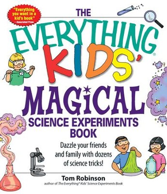 The Everything Kids' Magical Science Experiments Book: Dazzle your friends and family by making magical things happen! - eBook  -     By: Tom Robinson