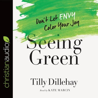 Seeing Green: Don't Let Envy Color Your Joy - unabridged audiobook on CD  -     Narrated By: Kate Marcin     By: Tilly Dillehay