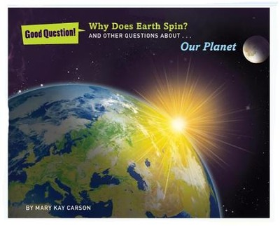 Why Does the Earth Spin?: And Other Questions about Our Planet  -     By: Mary Kay Carson