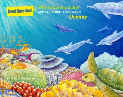 Why Is the Sea Salty?: And Other Questions about The Ocean  -     By: Benjamin Richmond     Illustrated By: Cecelia Azhderian