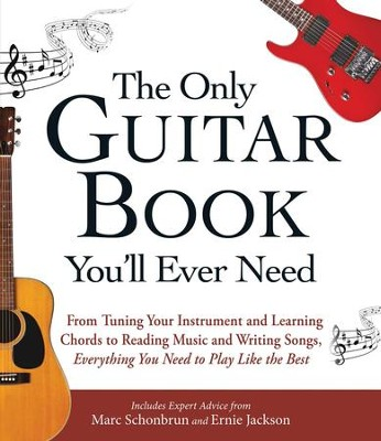 The Only Guitar Book You'll Ever Need: From Tuning Your Instrument and Learning Chords to Reading Music and Writing Songs, Everything You Need to Play like the Best - eBook  -     By: Marc Schonbrun, Ernie Jackson