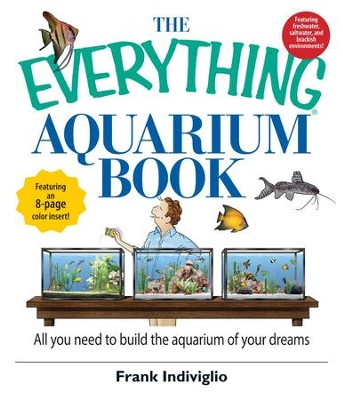 The Everything Aquarium Book: All You Need to Build the Acquarium of Your Dreams - eBook  -     By: Frank Indiviglio