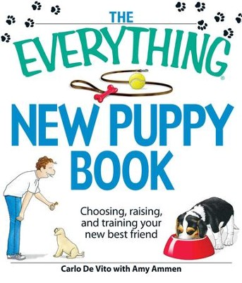 The Everything New Puppy Book: Choosing, raising, and training your new best friend - eBook  -     By: Carlo De Vito, Amy Ammen