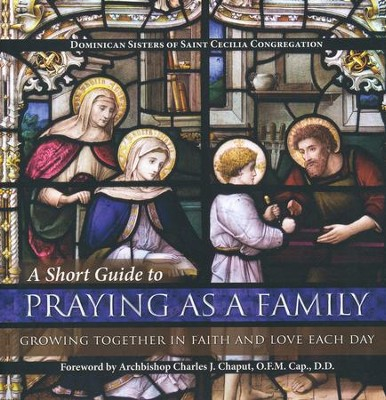 A Short Guide to Praying as a Family: Growing Together in Faith and Love Each Day  -     By: Dominican Sisters of St Cecilia Congregation