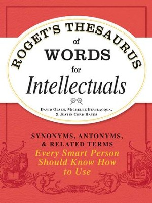 Roget's Thesaurus of Words for Intellectuals: Synonyms, Antonyms, and Related Terms Every Smart Person Should Know How to Use - eBook  -     By: David Olsen, Michelle Bevilacqua, Justin Cord Hayes