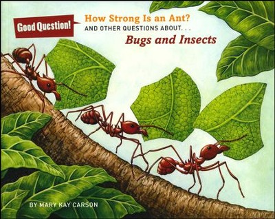 How Strong Is an Ant?: And Other Questions about Bugs and Insects  -     By: Mary Kay Carson     Illustrated By: Carol Schwartz