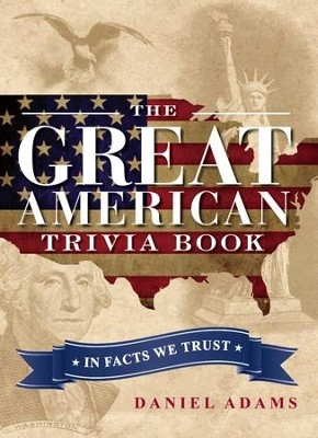 The Great American Trivia Book: In Facts We Trust - eBook  -     By: Daniel Adams