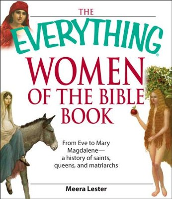 The Everything Women of the Bible Book: From Eve to Mary Magdalene-a history of saints, queens, and matriarchs - eBook  -     By: Meera Lester