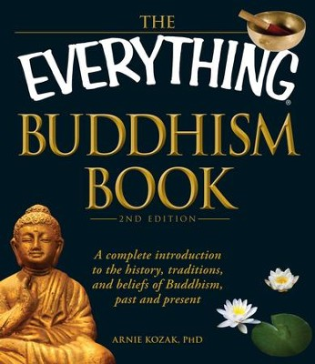 The Everything Buddhism Book: A complete introduction to the history, traditions, and beliefs of Buddhism, past and present - eBook  -     By: Arnie Kozak