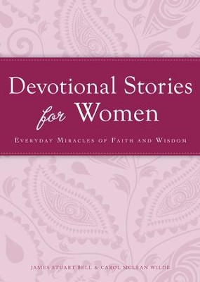 Devotional Stories for Women: Everyday miracles of faith and wisdom - eBook  -     By: James Stuart Bell, Carol McLean Wilde