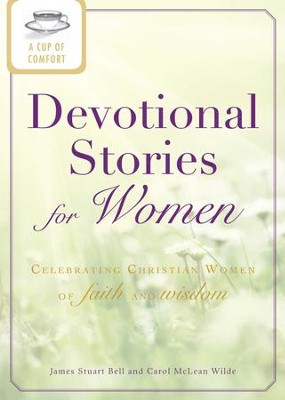 A Cup of Comfort Devotional Stories for Women: Celebrating Christian women of faith and wisdom - eBook  -     By: James Stuart Bell, Carol McLean Wilde