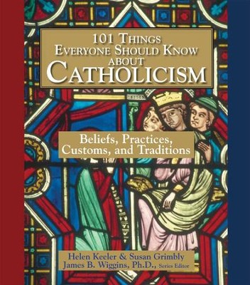 101 Things Everyone Should Know About Catholicism: Beliefs, Practices, Customs, and Traditions - eBook  -     By: Susan Grimbly, Helen Keeler