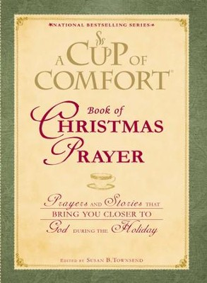 A Cup of Comfort Book of Christmas Prayer: Prayers and Stories that Bring You Closer to God During the Holiday - eBook  -     By: Susan B. Townsend