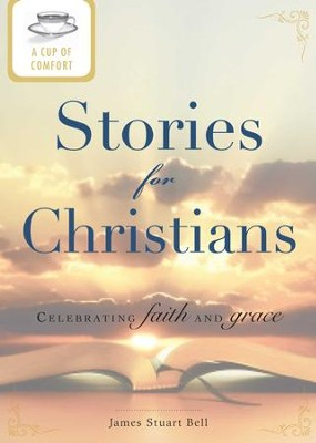 A Cup of Comfort Stories for Christians: Celebrating faith and grace - eBook  -     By: James Stuart Bell