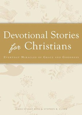 Devotional Stories for Christians: Everyday miracles of grace and goodness - eBook  -     By: James Stuart Bell, Stephen R. Clark