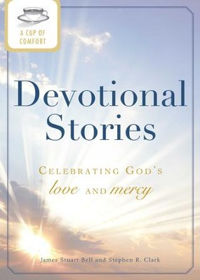 A Cup of Comfort Devotional Stories: Celebrating God's love and mercy - eBook  -     By: James Stuart Bell, Stephen R. Clark
