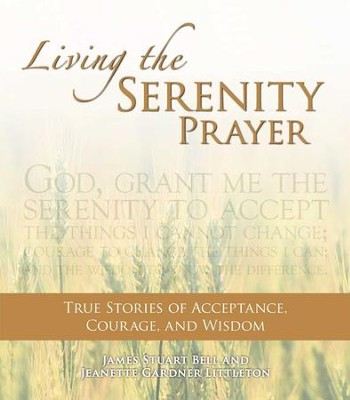 Living the Serenity Prayer: True Stories of Acceptance, Courage, and Wisdom - eBook  -     By: James Stuart Bell, Jeanette Gardner Littleton